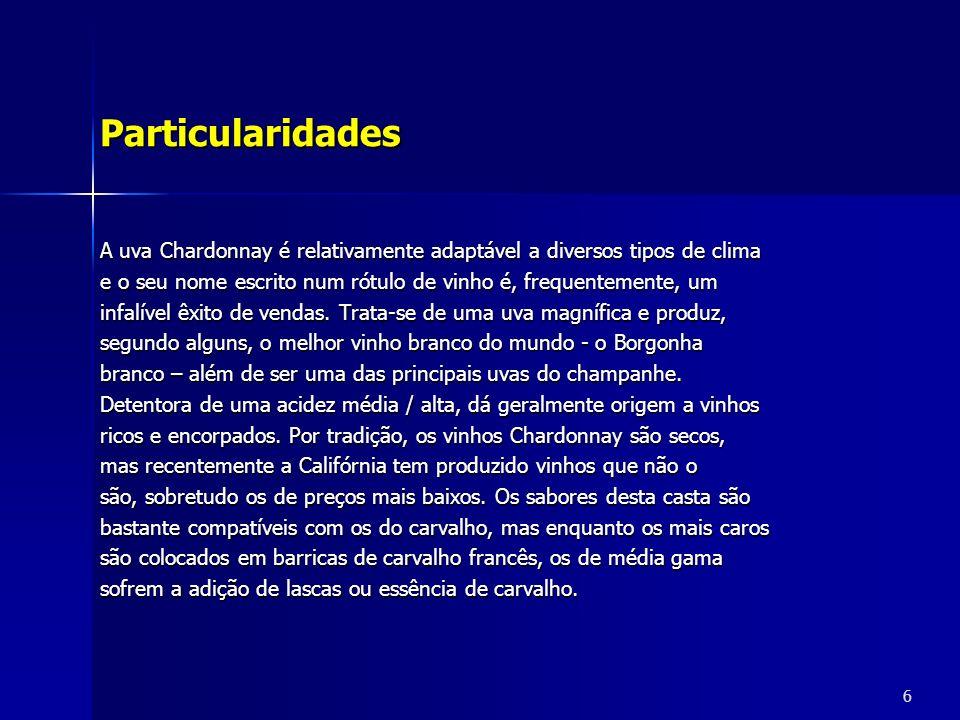 A uva Chardonnay é relativamente adaptável a diversos tipos de clima e o seu nome escrito num rótulo de vinho é, frequentemente, um infalível êxito de