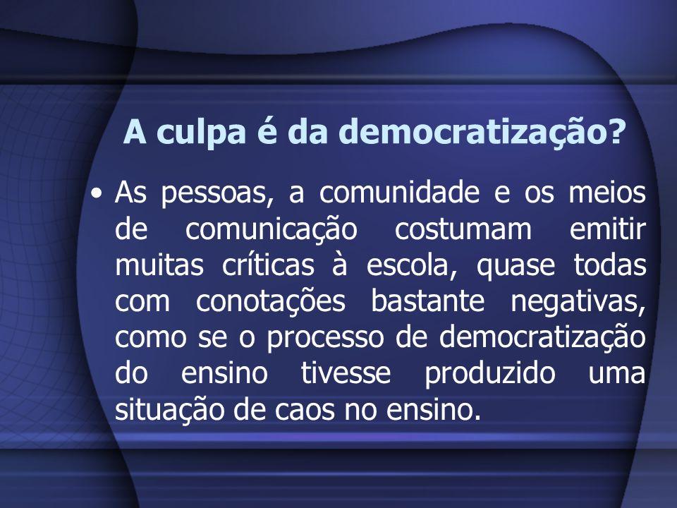 A culpa é da democratização? As pessoas, a comunidade e os meios de comunicação costumam emitir muitas críticas à escola, quase todas com conotações b