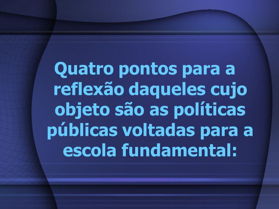 Quatro pontos para a reflexão daqueles cujo objeto são as políticas públicas voltadas para a escola fundamental:
