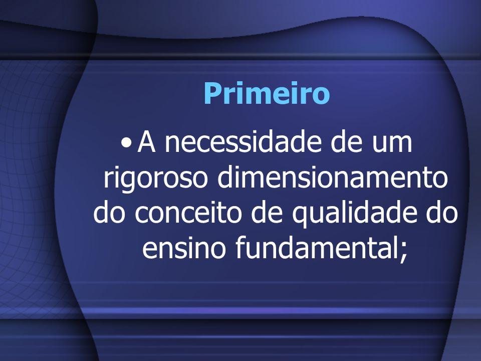 Primeiro A necessidade de um rigoroso dimensionamento do conceito de qualidade do ensino fundamental;