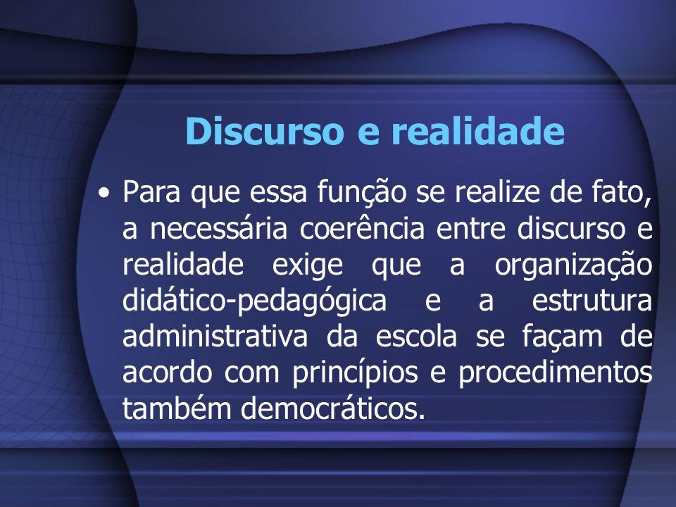 Discurso e realidade Para que essa função se realize de fato, a necessária coerência entre discurso e realidade exige que a organização didático-pedag