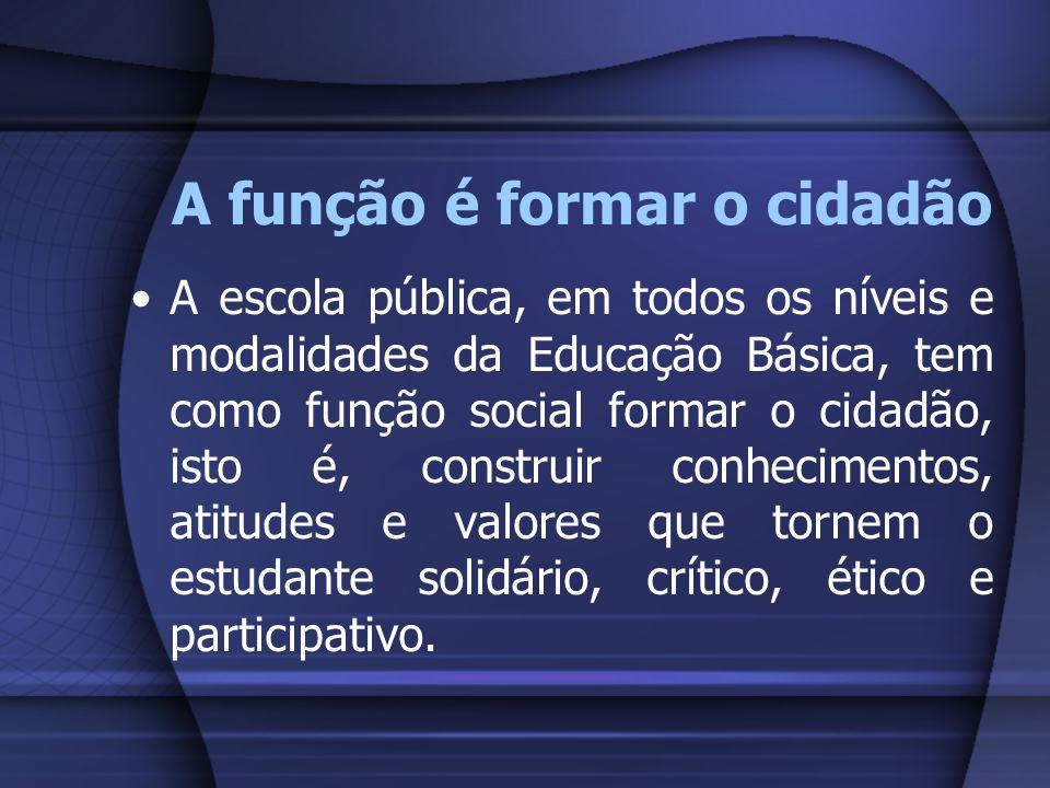 A função é formar o cidadão A escola pública, em todos os níveis e modalidades da Educação Básica, tem como função social formar o cidadão, isto é, co