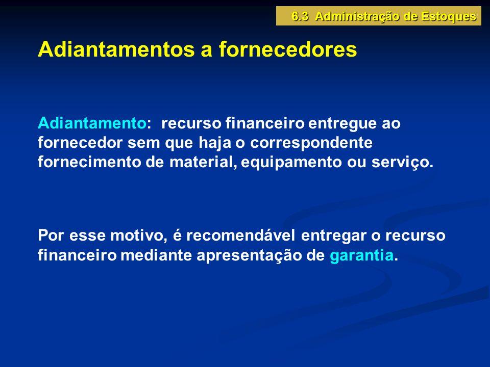 Adiantamentos a fornecedores Adiantamento: recurso financeiro entregue ao fornecedor sem que haja o correspondente fornecimento de material, equipamento ou serviço.