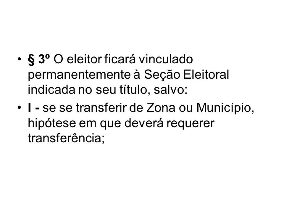 § 3º O eleitor ficará vinculado permanentemente à Seção Eleitoral indicada no seu título, salvo: I - se se transferir de Zona ou Município, hipótese e