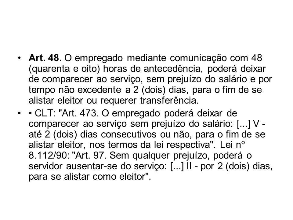 Art. 48. O empregado mediante comunicação com 48 (quarenta e oito) horas de antecedência, poderá deixar de comparecer ao serviço, sem prejuízo do salá
