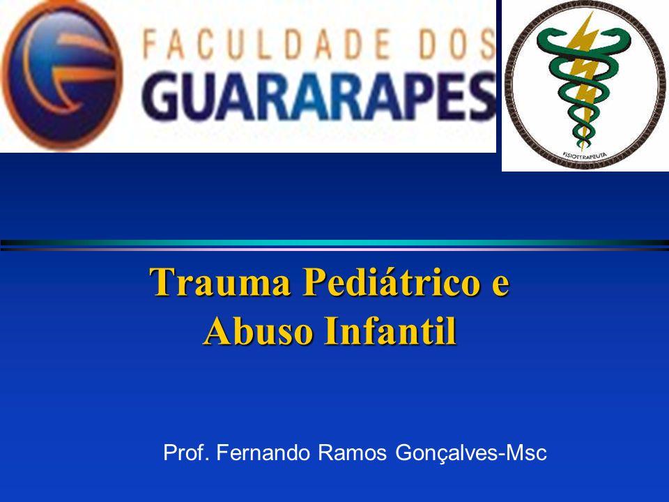 Trauma Pediátrico e Abuso Infantil Prof. Fernando Ramos Gonçalves-Msc