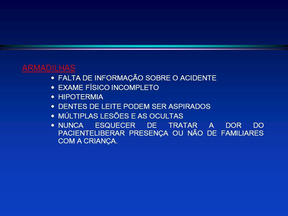ARMADILHAS FALTA DE INFORMAÇÃO SOBRE O ACIDENTE EXAME FÍSICO INCOMPLETO HIPOTERMIA DENTES DE LEITE PODEM SER ASPIRADOS MÚLTIPLAS LESÕES E AS OCULTAS N