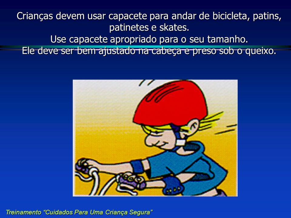 Crianças devem usar capacete para andar de bicicleta, patins, patinetes e skates. Use capacete apropriado para o seu tamanho. Ele deve ser bem ajustad