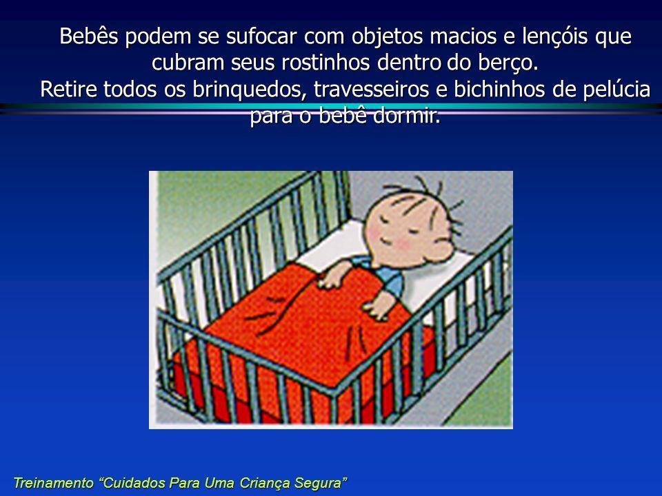 Bebês podem se sufocar com objetos macios e lençóis que cubram seus rostinhos dentro do berço. Retire todos os brinquedos, travesseiros e bichinhos de