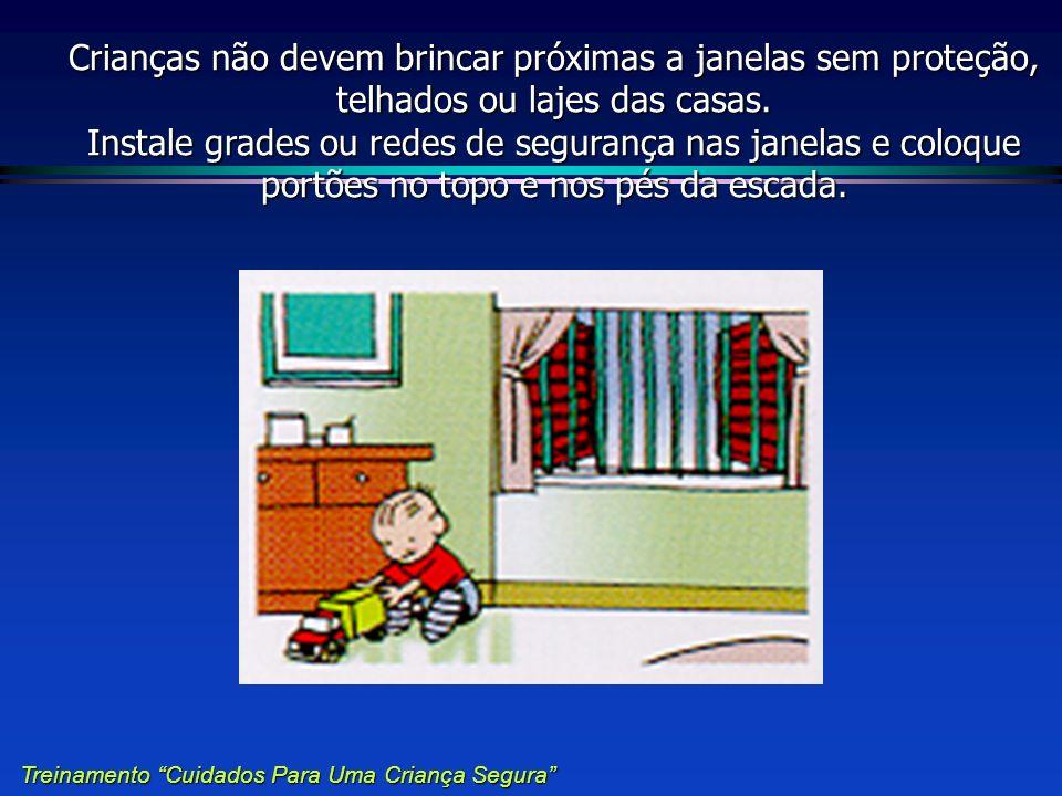 Crianças não devem brincar próximas a janelas sem proteção, telhados ou lajes das casas. Instale grades ou redes de segurança nas janelas e coloque po