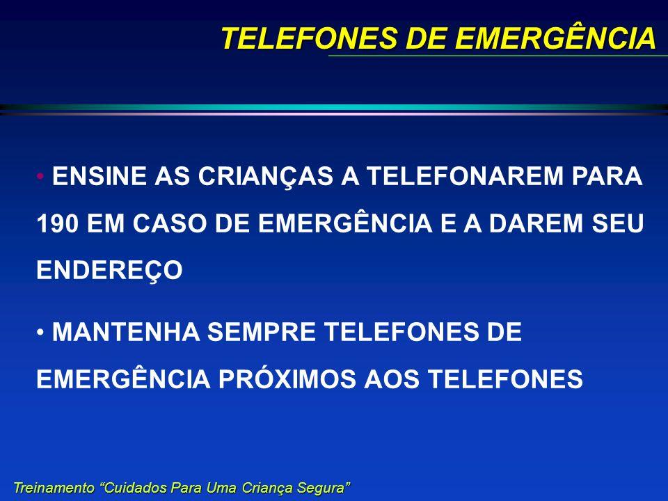 ENSINE AS CRIANÇAS A TELEFONAREM PARA 190 EM CASO DE EMERGÊNCIA E A DAREM SEU ENDEREÇO MANTENHA SEMPRE TELEFONES DE EMERGÊNCIA PRÓXIMOS AOS TELEFONES