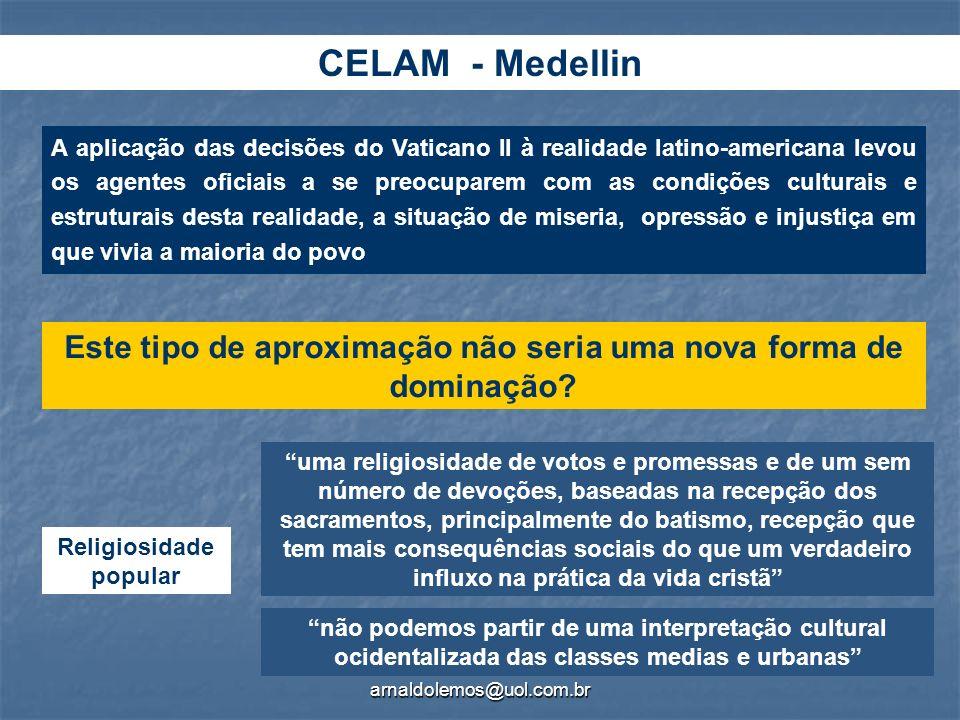 arnaldolemos@uol.com.br CELAM - Medellin A aplicação das decisões do Vaticano II à realidade latino-americana levou os agentes oficiais a se preocupar