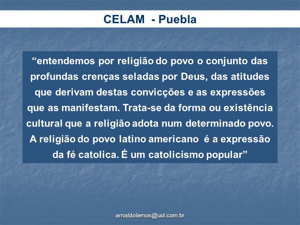 arnaldolemos@uol.com.br CELAM - Puebla entendemos por religião do povo o conjunto das profundas crenças seladas por Deus, das atitudes que derivam des