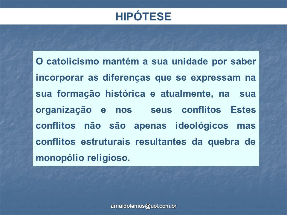 arnaldolemos@uol.com.br O catolicismo mantém a sua unidade por saber incorporar as diferenças que se expressam na sua formação histórica e atualmente,