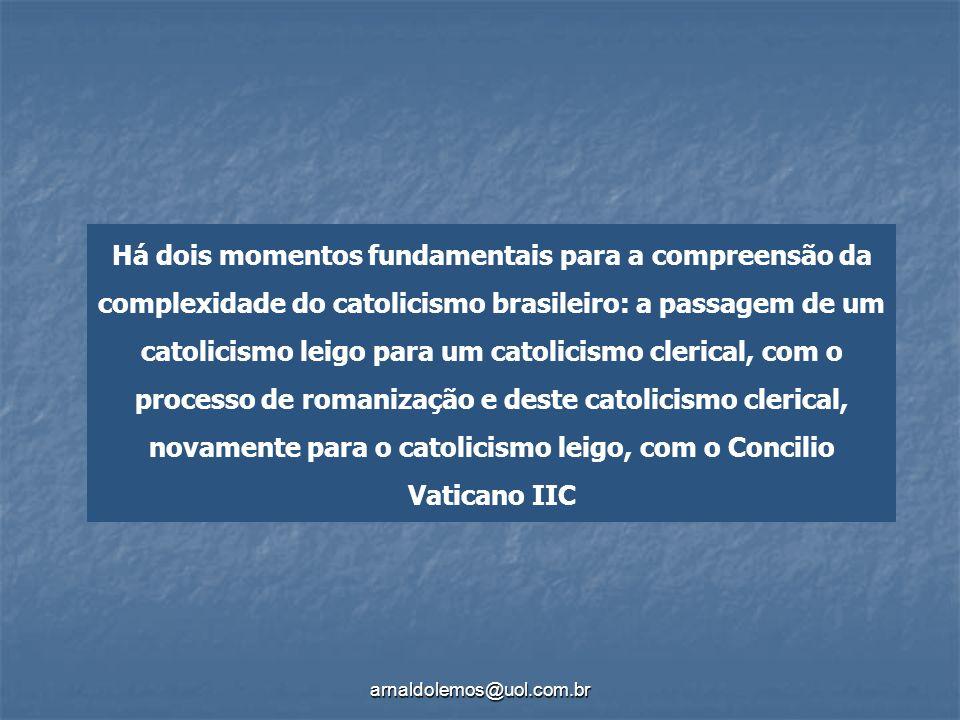 arnaldolemos@uol.com.br Há dois momentos fundamentais para a compreensão da complexidade do catolicismo brasileiro: a passagem de um catolicismo leigo