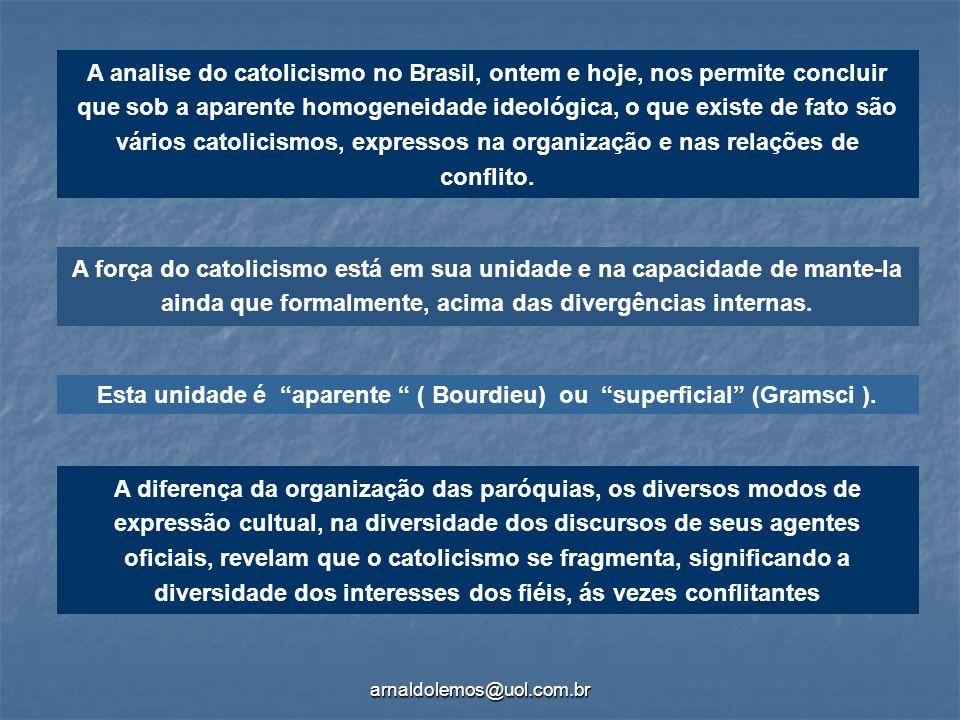 arnaldolemos@uol.com.br A força do catolicismo está em sua unidade e na capacidade de mante-la ainda que formalmente, acima das divergências internas.
