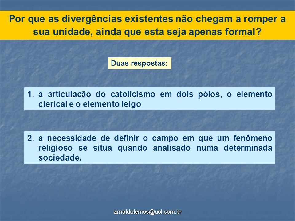 arnaldolemos@uol.com.br Por que as divergências existentes não chegam a romper a sua unidade, ainda que esta seja apenas formal? 2.a necessidade de de