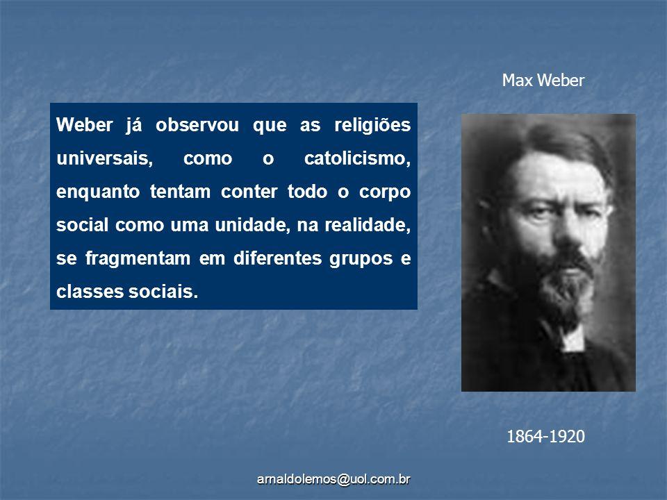 arnaldolemos@uol.com.br Weber já observou que as religiões universais, como o catolicismo, enquanto tentam conter todo o corpo social como uma unidade