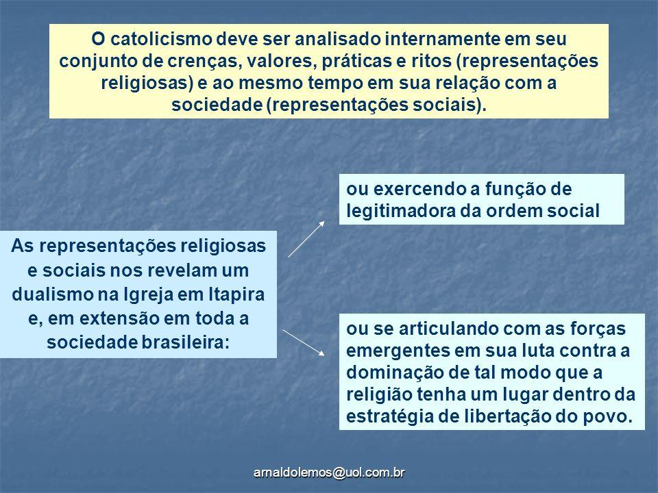 arnaldolemos@uol.com.br O catolicismo deve ser analisado internamente em seu conjunto de crenças, valores, práticas e ritos (representações religiosas