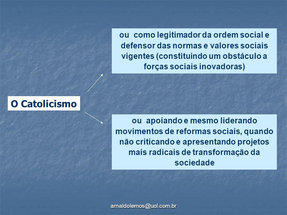 arnaldolemos@uol.com.br ou como legitimador da ordem social e defensor das normas e valores sociais vigentes (constituindo um obstáculo a forças socia
