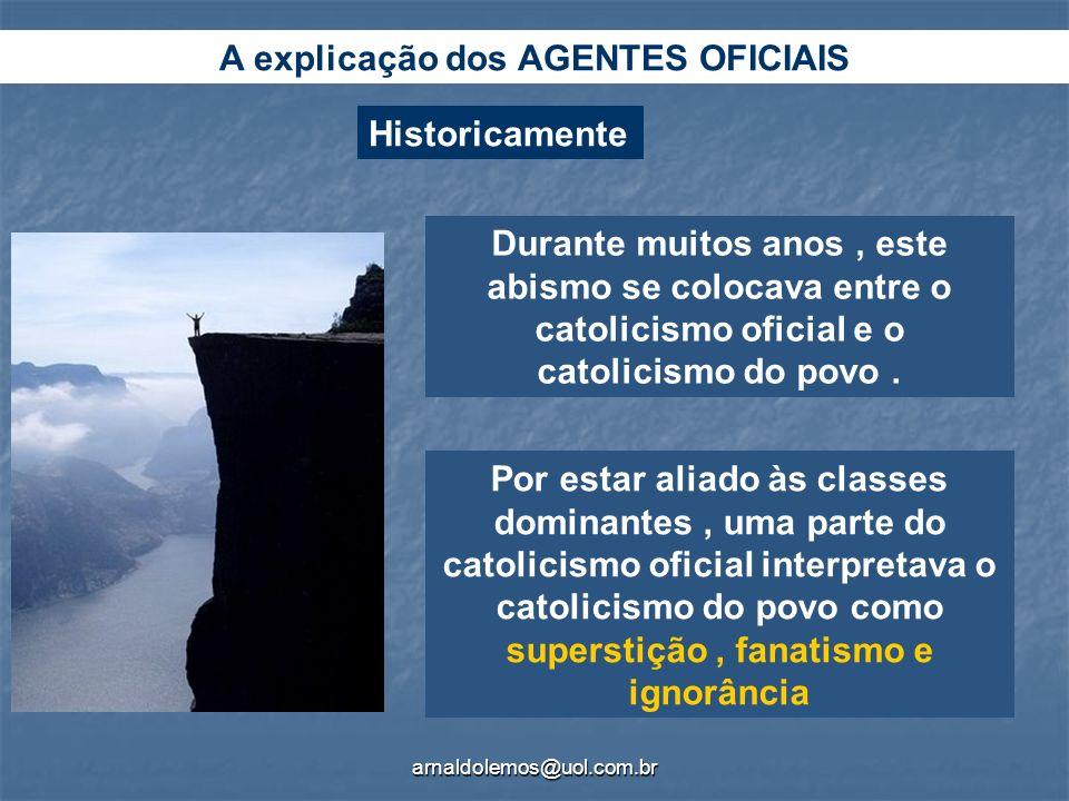 arnaldolemos@uol.com.br A explicação dos AGENTES OFICIAIS Durante muitos anos, este abismo se colocava entre o catolicismo oficial e o catolicismo do