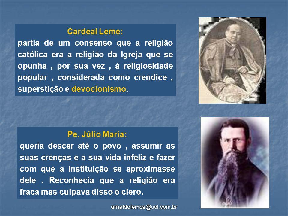 arnaldolemos@uol.com.br Cardeal Leme: partia de um consenso que a religião católica era a religião da Igreja que se opunha, por sua vez, á religiosida