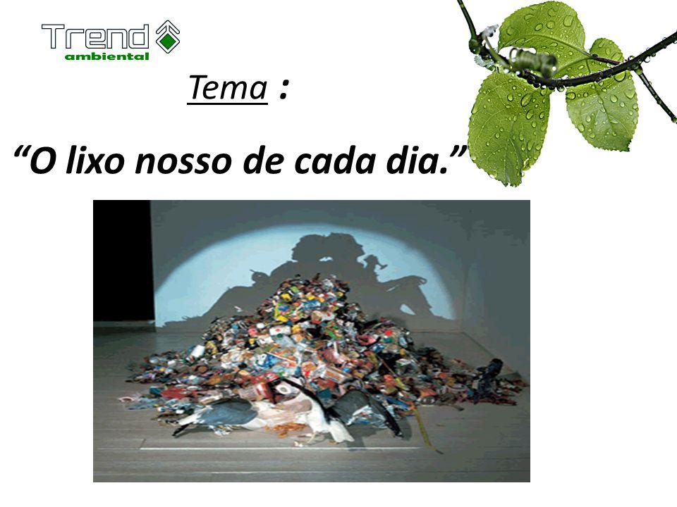Tema : O lixo nosso de cada dia.