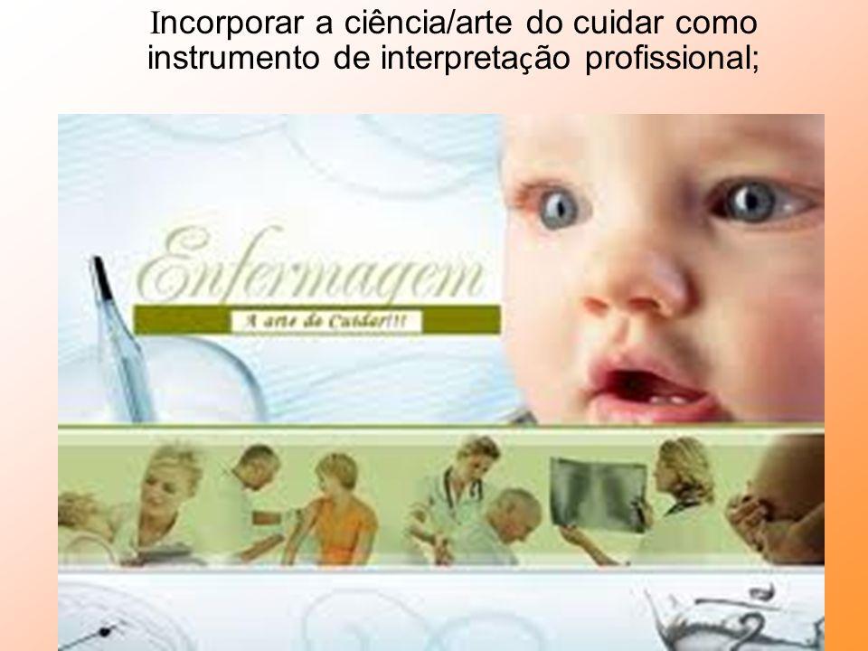 Competências do Enfermeiro Atua compreendendo a natureza humana em suas dimensões, expressões e fases evolutivas;