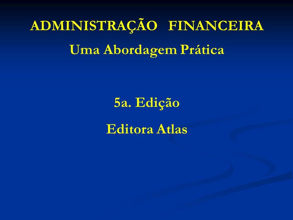 ADMINISTRAÇÃO FINANCEIRA Uma Abordagem Prática 5a. Edição Editora Atlas