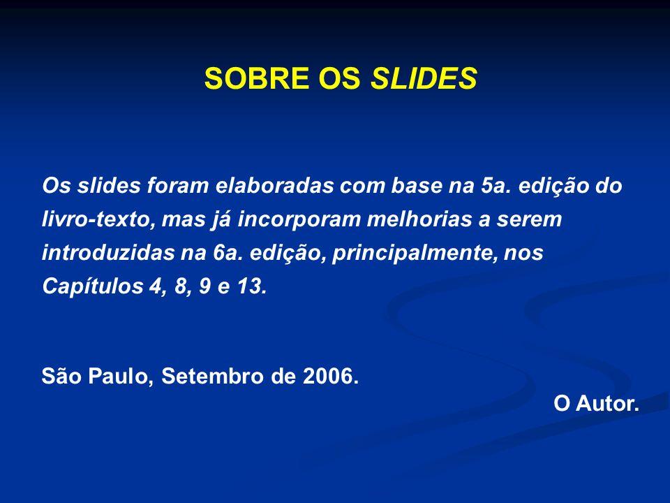 SOBRE OS SLIDES Os slides foram elaboradas com base na 5a. edição do livro-texto, mas já incorporam melhorias a serem introduzidas na 6a. edição, prin