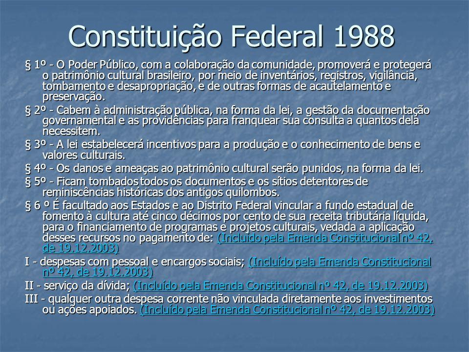 Constituição Federal 1988 § 1º - O Poder Público, com a colaboração da comunidade, promoverá e protegerá o patrimônio cultural brasileiro, por meio de