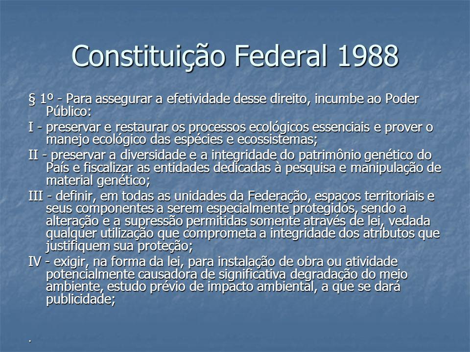 Constituição Federal 1988 § 1º - Para assegurar a efetividade desse direito, incumbe ao Poder Público: I - preservar e restaurar os processos ecológic