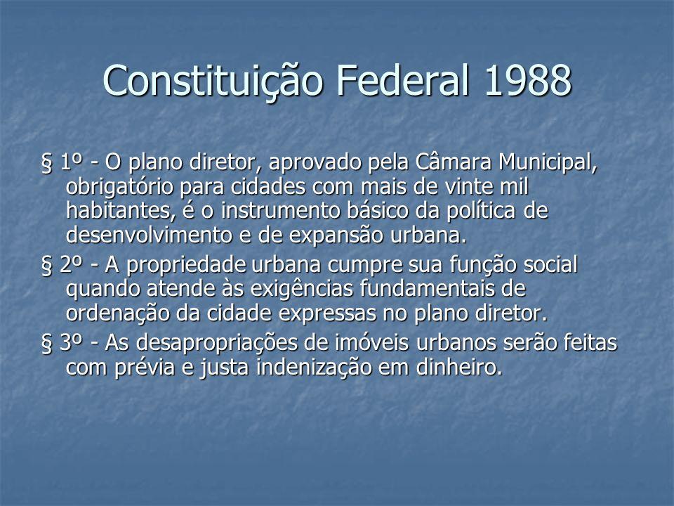 Constituição Federal 1988 § 1º - O plano diretor, aprovado pela Câmara Municipal, obrigatório para cidades com mais de vinte mil habitantes, é o instr