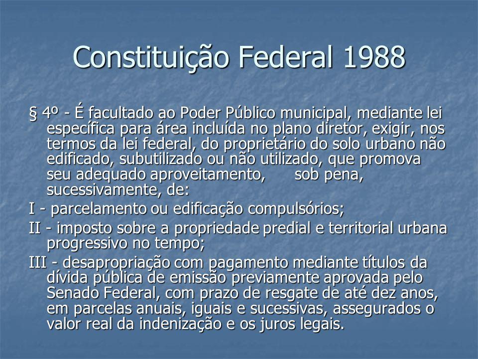 Constituição Federal 1988 § 4º - É facultado ao Poder Público municipal, mediante lei específica para área incluída no plano diretor, exigir, nos term