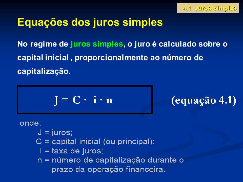 Equações dos juros simples 4.1 Juros Simples No regime de juros simples, o juro é calculado sobre o capital inicial, proporcionalmente ao número de ca