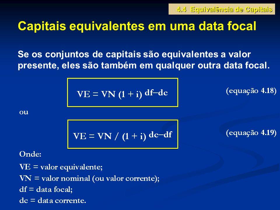 Capitais equivalentes em uma data focal Se os conjuntos de capitais são equivalentes a valor presente, eles são também em qualquer outra data focal. 4