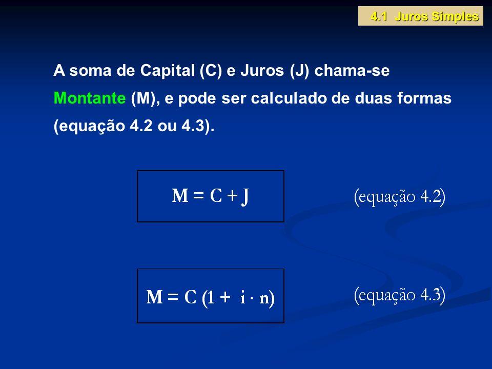 A soma de Capital (C) e Juros (J) chama-se Montante (M), e pode ser calculado de duas formas (equação 4.2 ou 4.3). 4.1 Juros Simples