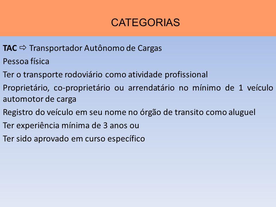 TAC Transportador Autônomo de Cargas Pessoa física Ter o transporte rodoviário como atividade profissional Proprietário, co-proprietário ou arrendatár