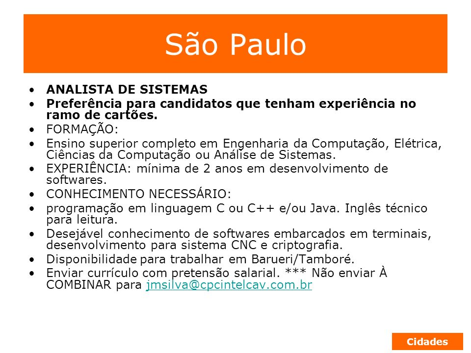 São Paulo ANALISTA DE SISTEMAS Preferência para candidatos que tenham experiência no ramo de cartões. FORMAÇÃO: Ensino superior completo em Engenharia