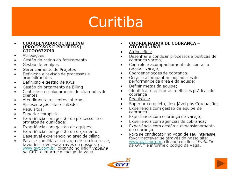 Curitiba COORDENADOR DE BILLING (PROCESSOS E PROJETOS) – GTCOO632740 Atribuições: Gestão da rotina do faturamento Gestão de equipes Gerenciamento de P