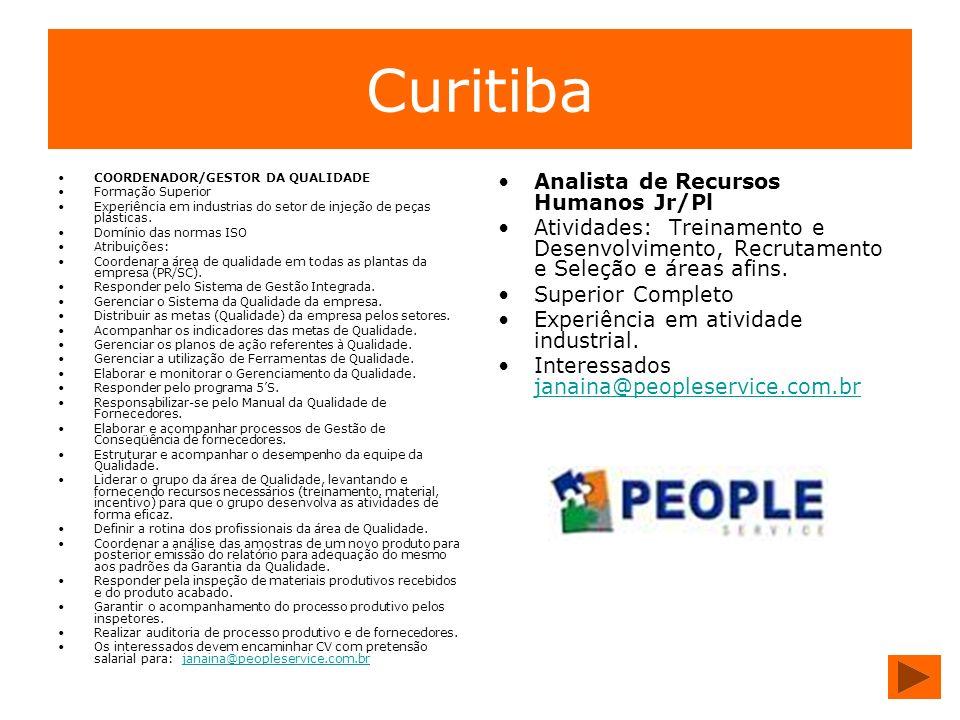 Curitiba COORDENADOR/GESTOR DA QUALIDADE Formação Superior Experiência em industrias do setor de injeção de peças plásticas. Domínio das normas ISO At