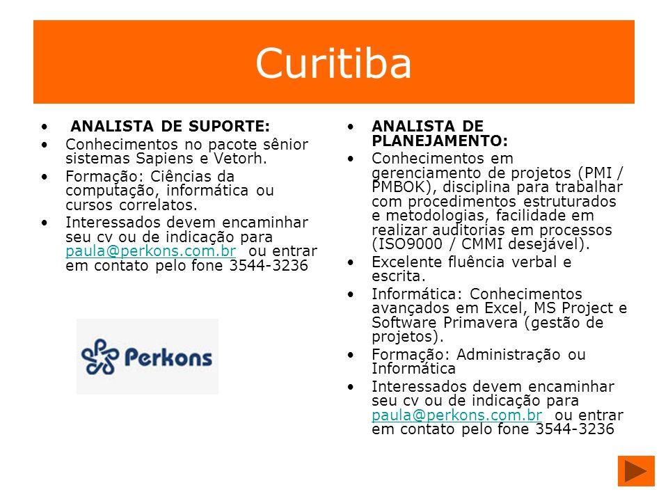 Curitiba ANALISTA DE SUPORTE: Conhecimentos no pacote sênior sistemas Sapiens e Vetorh. Formação: Ciências da computação, informática ou cursos correl