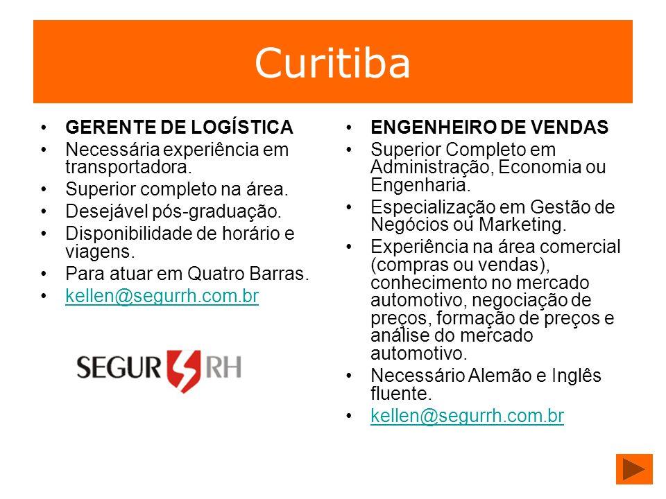 Curitiba GERENTE DE LOGÍSTICA Necessária experiência em transportadora. Superior completo na área. Desejável pós-graduação. Disponibilidade de horário