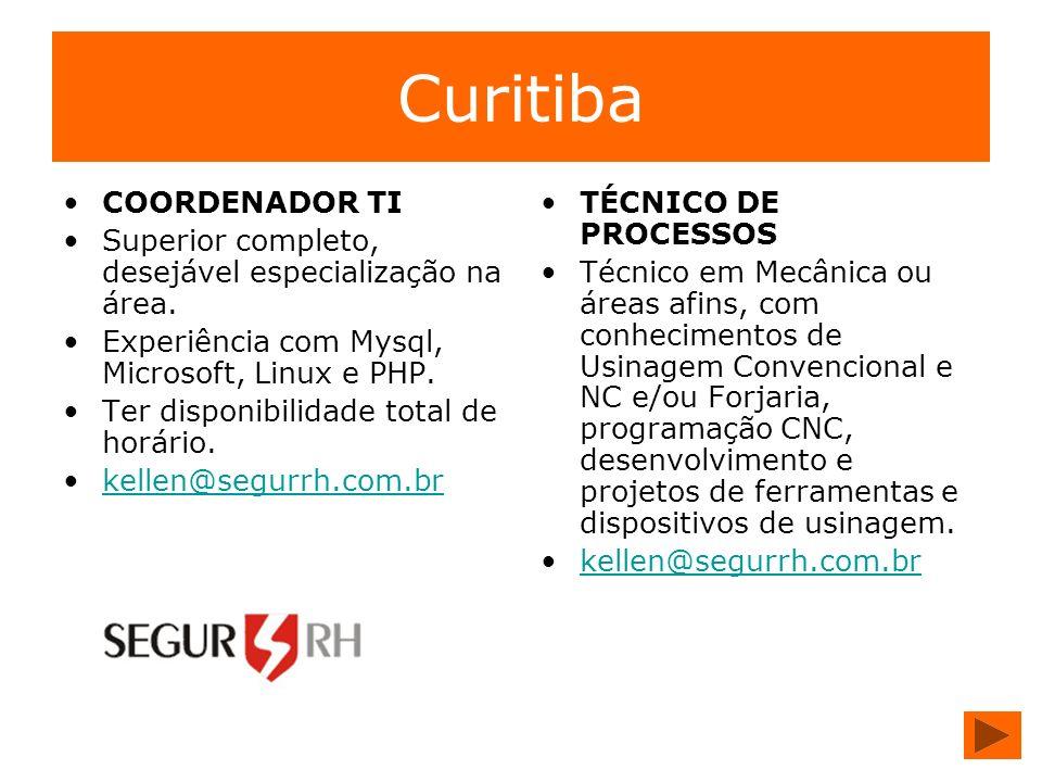 Curitiba COORDENADOR TI Superior completo, desejável especialização na área. Experiência com Mysql, Microsoft, Linux e PHP. Ter disponibilidade total