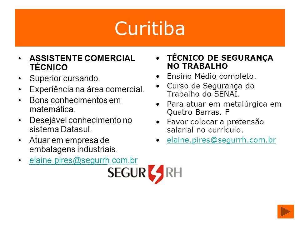 Curitiba ASSISTENTE COMERCIAL TÉCNICO Superior cursando. Experiência na área comercial. Bons conhecimentos em matemática. Desejável conhecimento no si