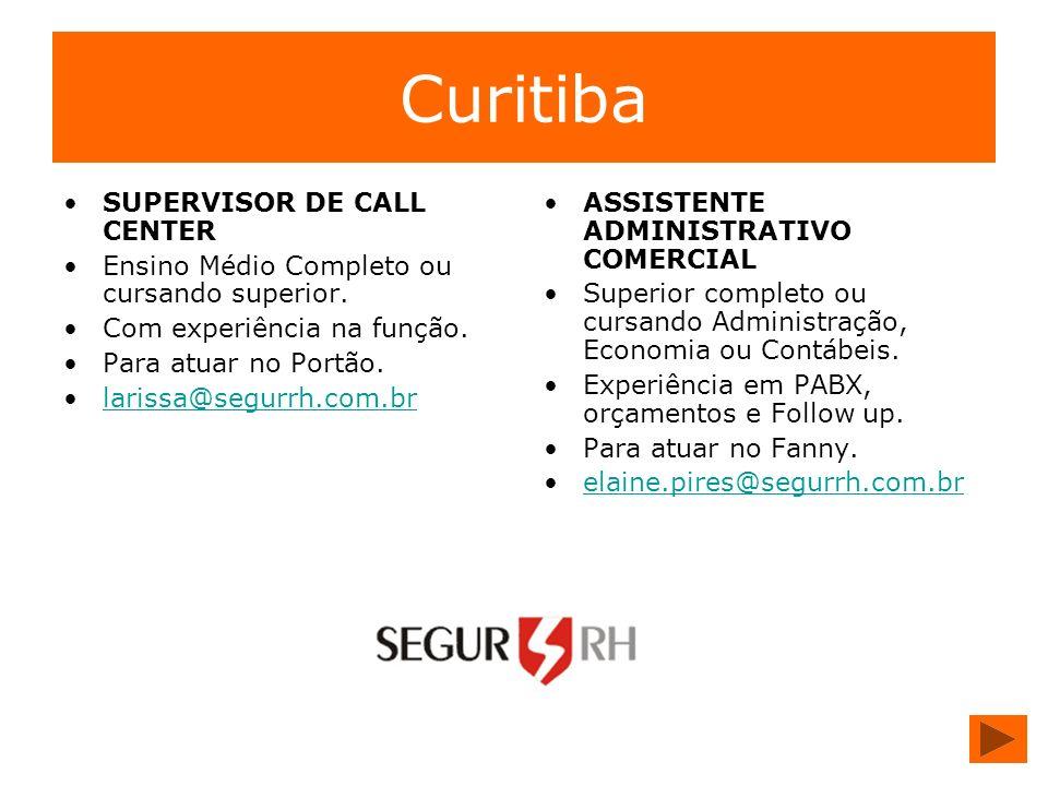 Curitiba SUPERVISOR DE CALL CENTER Ensino Médio Completo ou cursando superior. Com experiência na função. Para atuar no Portão. larissa@segurrh.com.br