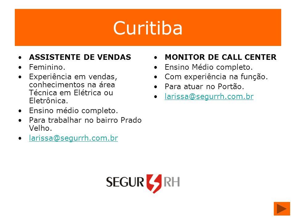 Curitiba ASSISTENTE DE VENDAS Feminino. Experiência em vendas, conhecimentos na área Técnica em Elétrica ou Eletrônica. Ensino médio completo. Para tr