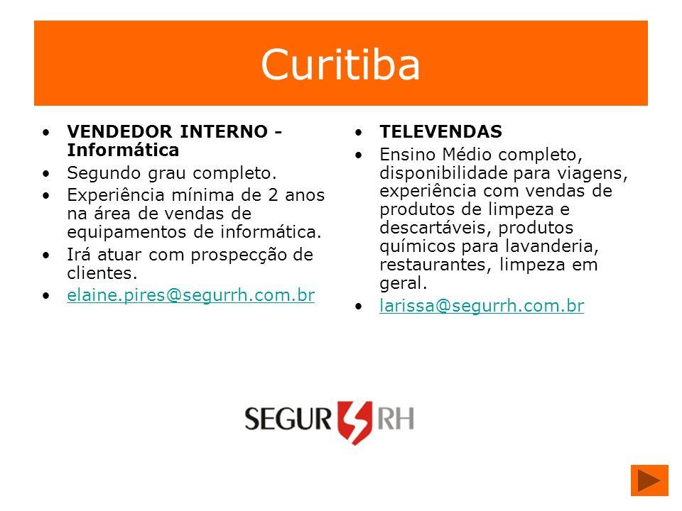 Curitiba VENDEDOR INTERNO - Informática Segundo grau completo. Experiência mínima de 2 anos na área de vendas de equipamentos de informática. Irá atua