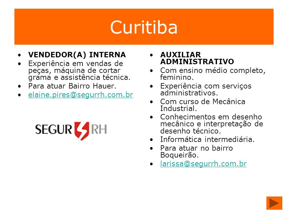 Curitiba VENDEDOR(A) INTERNA Experiência em vendas de peças, máquina de cortar grama e assistência técnica. Para atuar Bairro Hauer. elaine.pires@segu