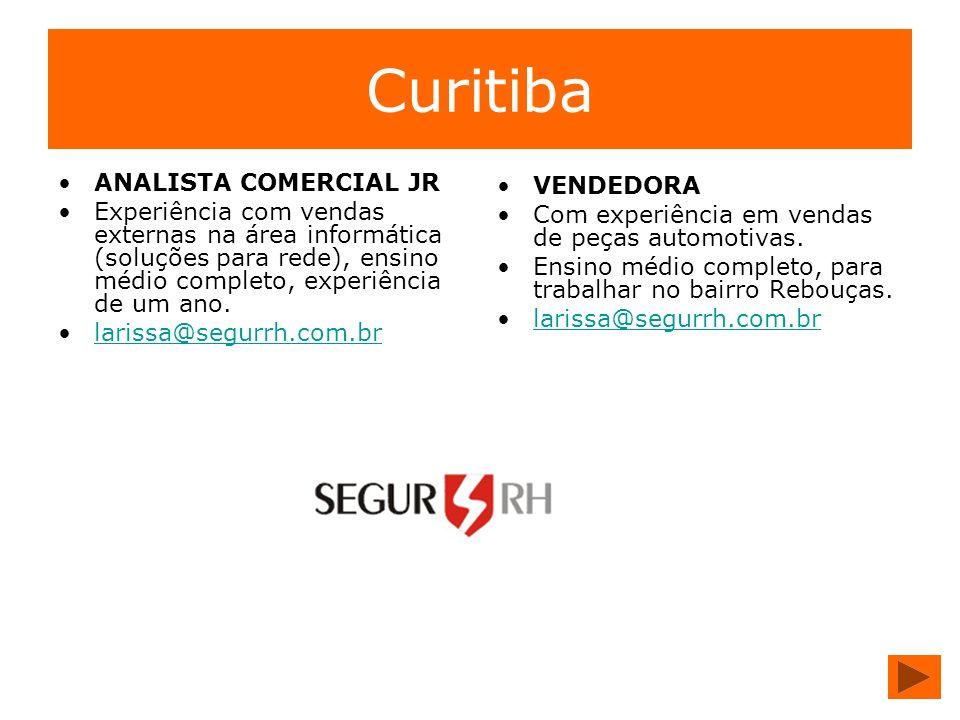 Curitiba ANALISTA COMERCIAL JR Experiência com vendas externas na área informática (soluções para rede), ensino médio completo, experiência de um ano.